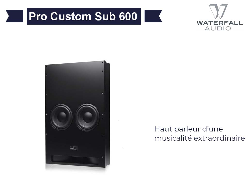 PRO CUSTOM SUB 600 Waterfall